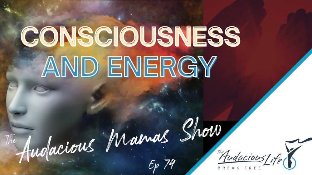 Consciousness and Energy - Episode 74