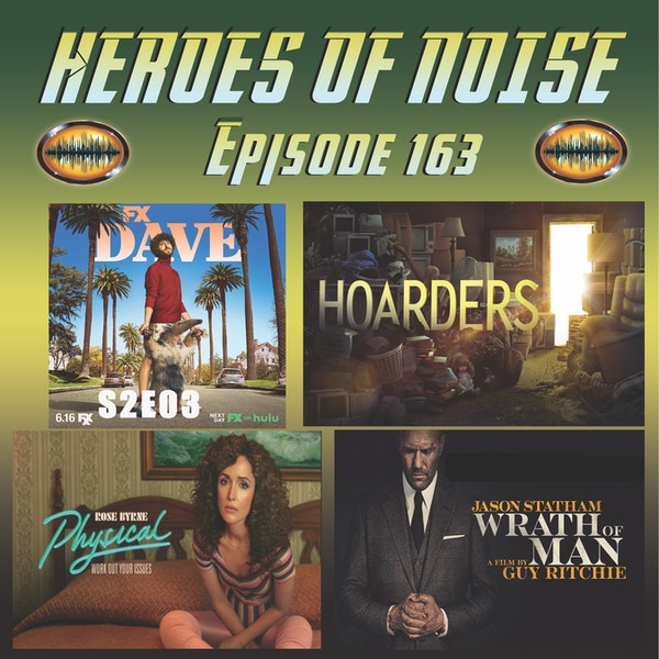 Episode 163 - Dave S2E03, Hoarders, Physical, and Wrath of Man Image