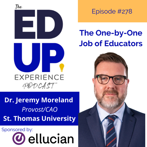 278: The One-by-One Job of Higher Ed - with Dr. Jeremy Moreland, Provost/CAO, St. Thomas University Image