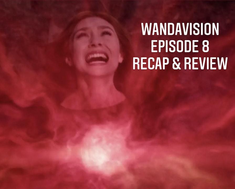 E91 WandaVision: Episode 8 Recap & Review