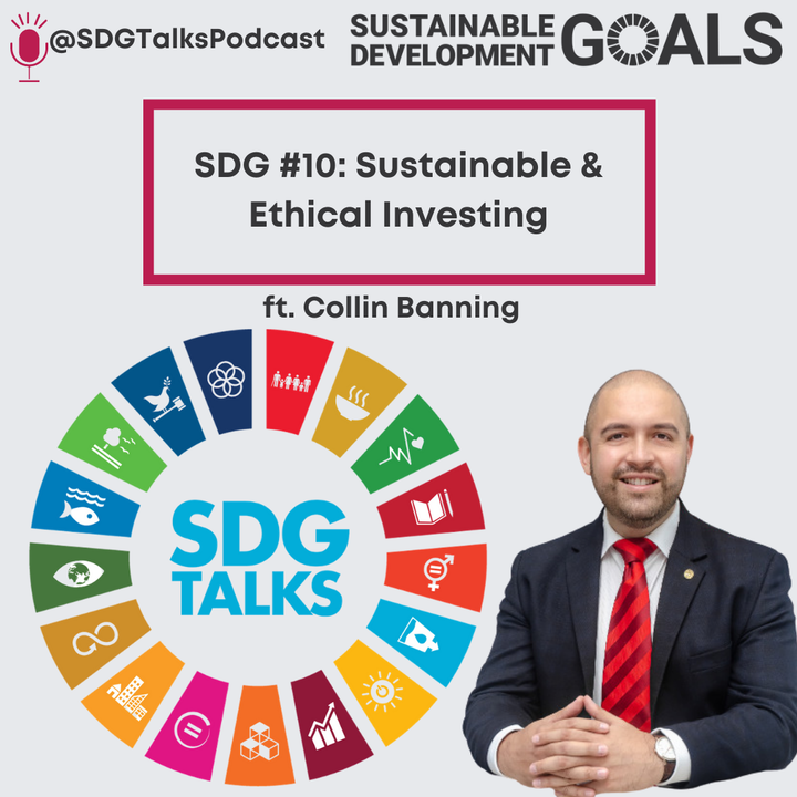 SDG #10- Sustainable and Ethical Investing with Collin Banning