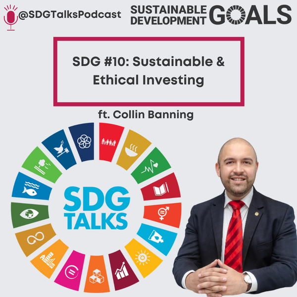 SDG #10- Sustainable and Ethical Investing with Collin Banning Image