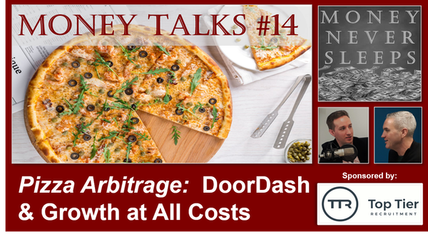 086: Money Talks #14:  Pizza Arbitrage | Doordash | Uber | Grubhub | Growth at All Costs Image