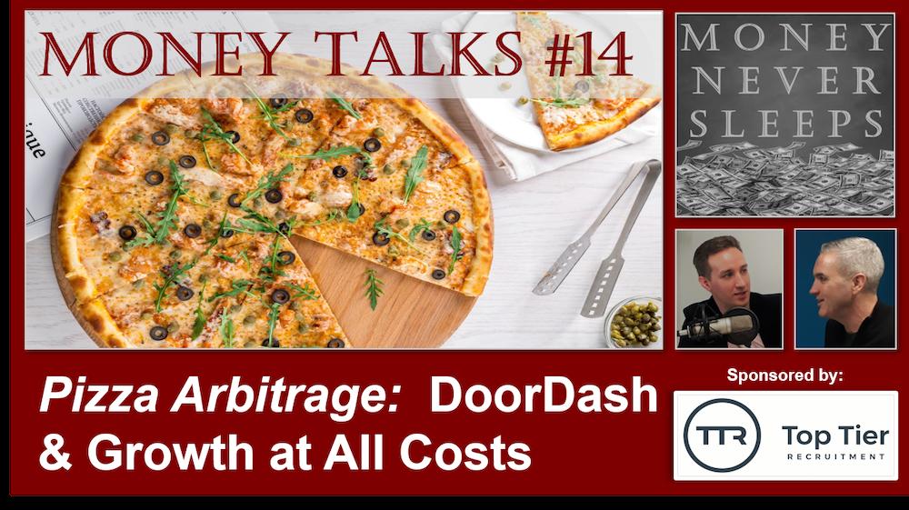 086: Money Talks #14:  Pizza Arbitrage | Doordash | Uber | Grubhub | Growth at All Costs