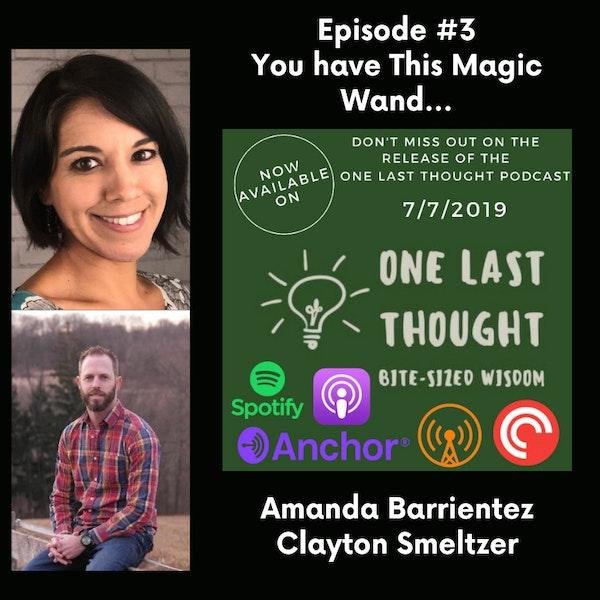 You Have This Magic Wand... - Dr. Amanda Barrientez, Clayton Smeltzer - Episode 03
