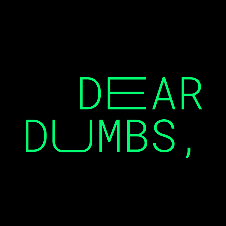 Dear Dumbs #4