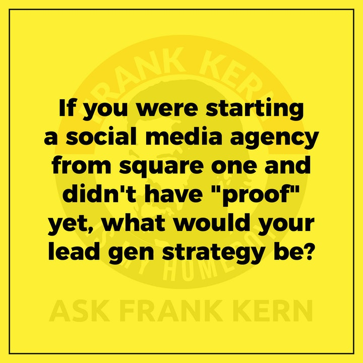 """If you were starting a social media agency from square one and didn't have """"proof"""" yet, what would your lead gen strategy be?"""