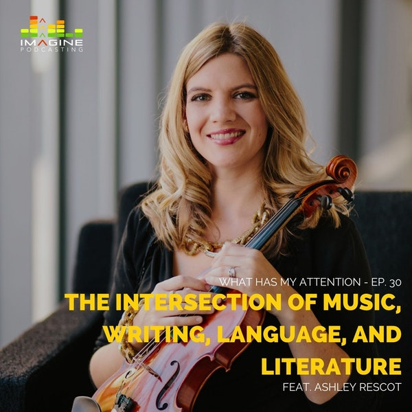 Ep. 30 Violinist Ashley Rescot: The Intersection of Music, Writing, Language, and Literature
