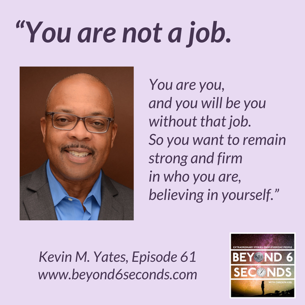 Episode 61: Kevin M. Yates -- From layoff to dream career Image