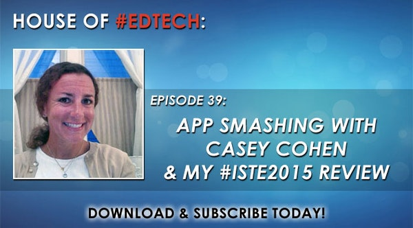 App Smashing with Casey Cohen and My #ISTE2015 Review - HoET039 Image