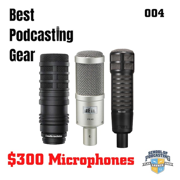 Best Podcasting Microphone in the $300 Range