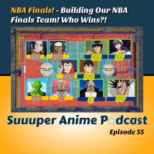 Basketball! (NBA Finals) – Which Anime Characters Would You Have in Your NBA Finals Team? | Ep .55 Image