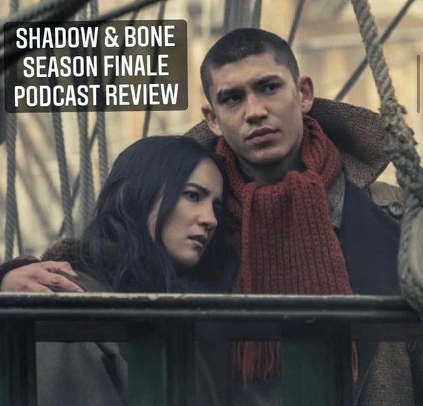 E115 Shadow & Bone Season Finale Recap & Review! Image