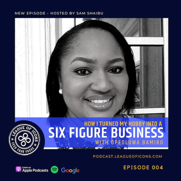 004 - How I turned my hobby into a six figure business with Opeoluwa Bamiro Image