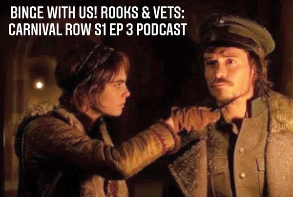 E63 Rooks & Vets! Carnival Row Season 1 Episode 3 Recap & Review Image