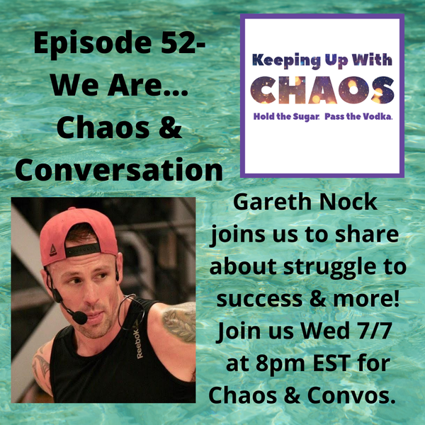 Episode 52 - We Are...Chaos & Conversation