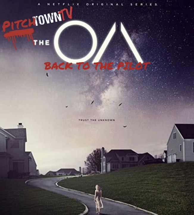 E142 The OA: Back to the Pilot- PitchtownTV