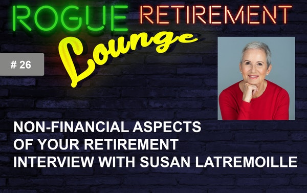 Non-Financial Aspects of Your Retirement. Interview With Susan Latremoille: Plan and Design YOUR Retirement Lifestyle