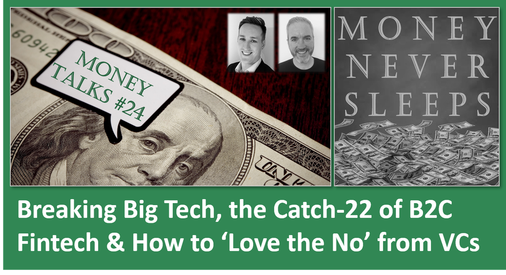 106: Money Talks #24: Breaking Big Tech | Catch-22 of B2C Fintech | How to 'Love the No' from VCs