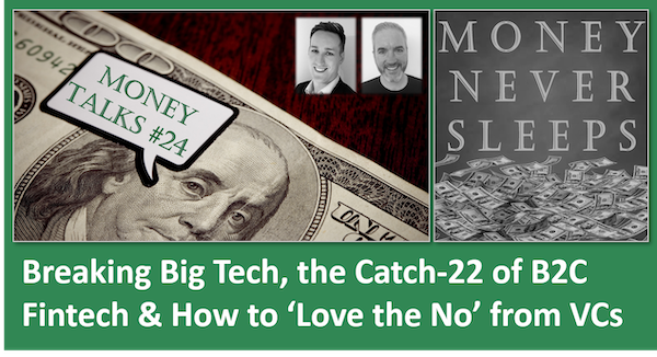 106: Money Talks #24: Breaking Big Tech | Catch-22 of B2C Fintech | How to 'Love the No' from VCs Image