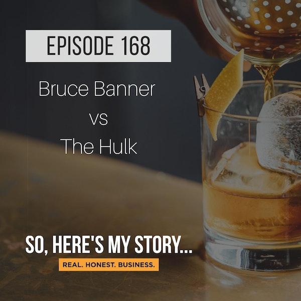 Ep168: Bruce Banner vs The Hulk
