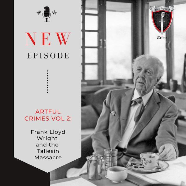 Episode 202: Artful Crimes, Volume 2 - Frank Lloyd Wright and the Taliesin Massacre Image