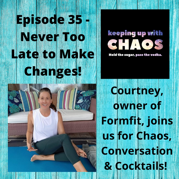 Episode 37 - Never Too Late to Make Changes!