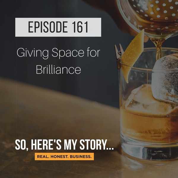 Ep161: Giving Space for Brilliance