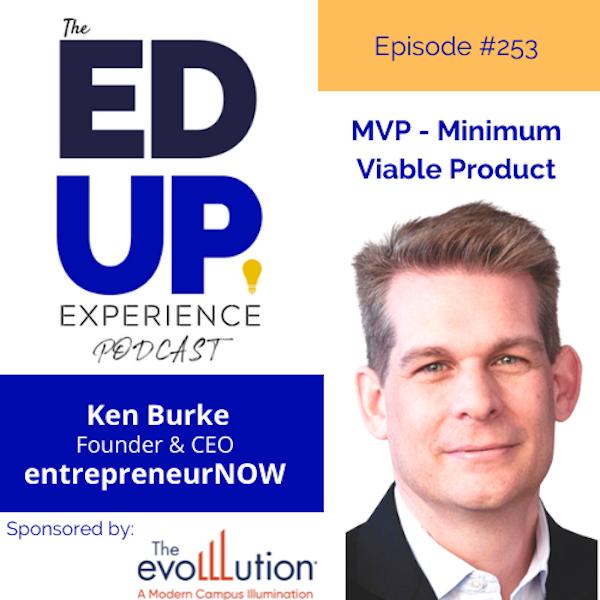 253: Minimum Viable Product - with Ken Burke, Founder/CEO, entrepreneurNOW! Image