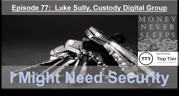077: I Might Need Security (v2) - Luke Sully and Custody Digital Group Image