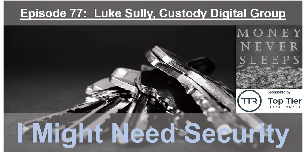 077: I Might Need Security (v2) - Luke Sully and Custody Digital Group