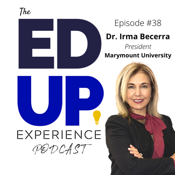 38: The Most Important Investment is Higher Education - with Dr. Irma Becerra, President, Marymount University Image