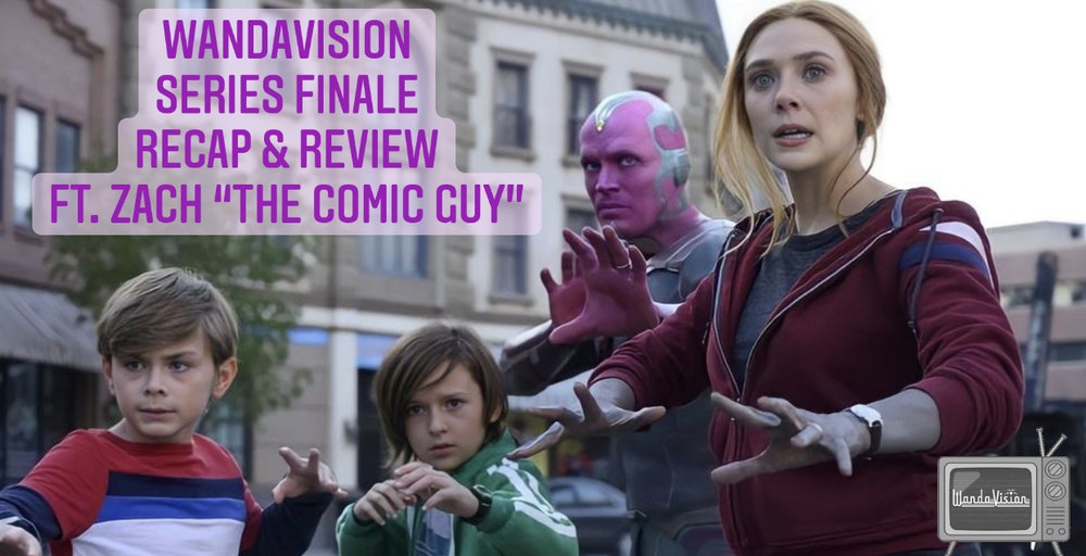 "E93 WandaVision Series Finale Recap & Review Ft. Zach ""The Comic Guy"""