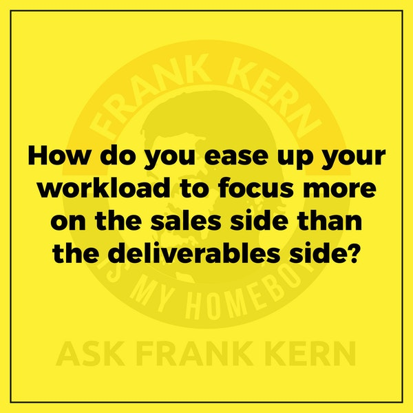 How do you ease up your workload to focus more on the sales side than the deliverables side? Image