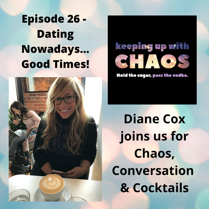 Episode 28 - Dating Nowadays...Good Times!