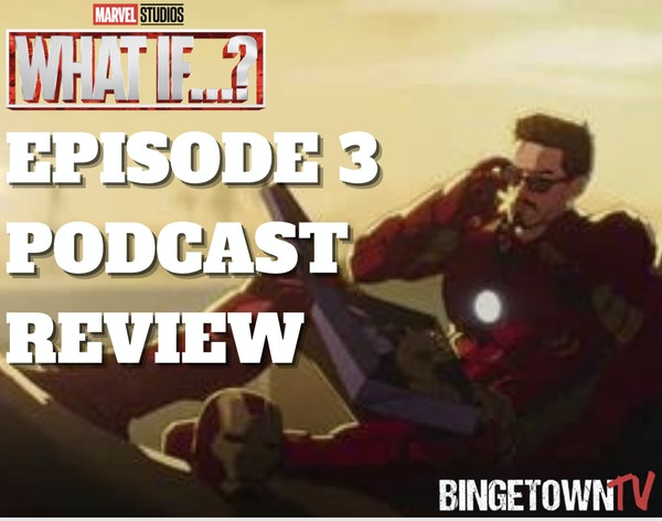 E141 What if...? Episode 3 Recap and Review! Image
