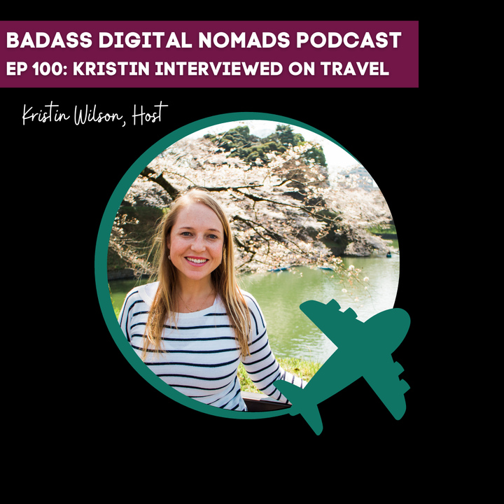 100th Episode - Traveling with Kristin Interview on Travel, Life, and Becoming a Digital Nomad