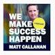 We Make Success Happen with Matt Callanan Album Art