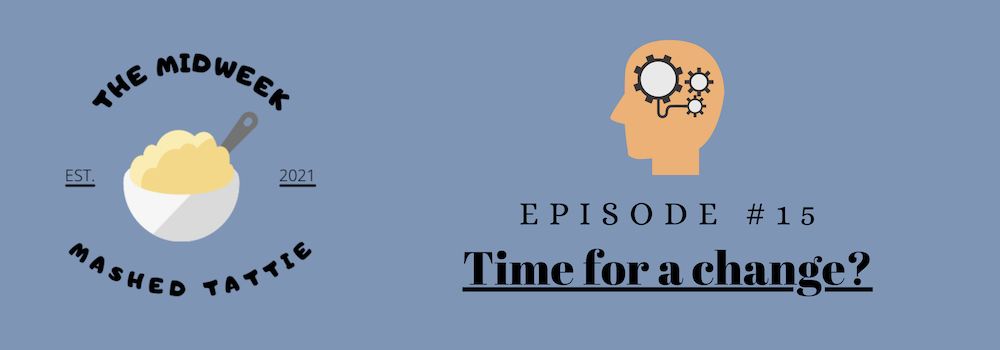 Ep 15 - Time for a change?
