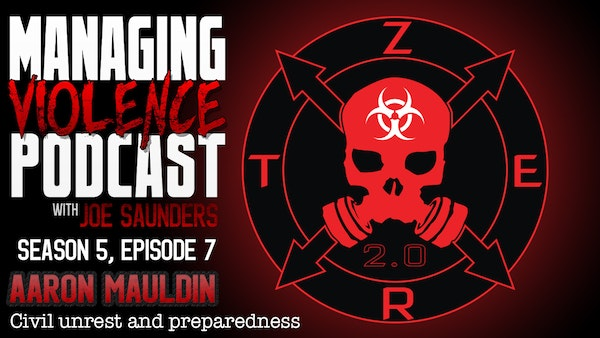 S5. Ep. 7: Civil unrest, disaster preparation and Zombie Eradication with Aaron Mauldin Image