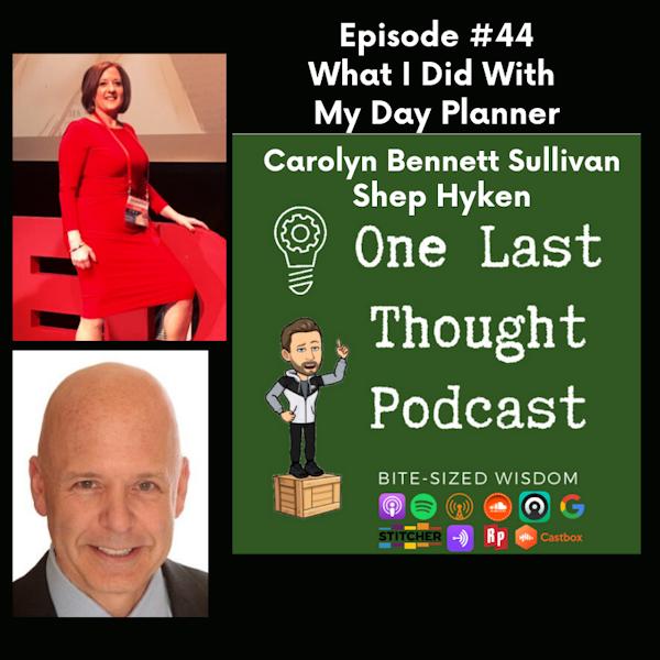 What I Did With My Day Planner - Carolyn Bennett Sullivan, Shep Hyken - Episode 44