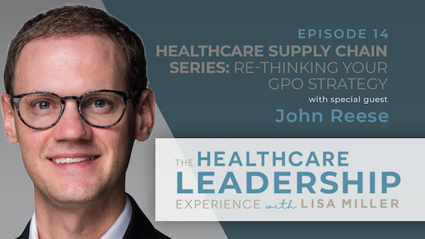 Healthcare Supply Chain Series: Re-Thinking Your GPO Strategy with John Reese | Ep.14