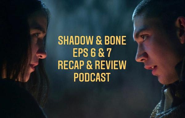 E111 Shadow & Bone S1 Episodes 6 & 7 Recap and Review! Image