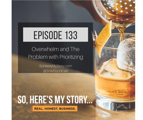 Ep133: Overwhelm and The Problem with Prioritizing