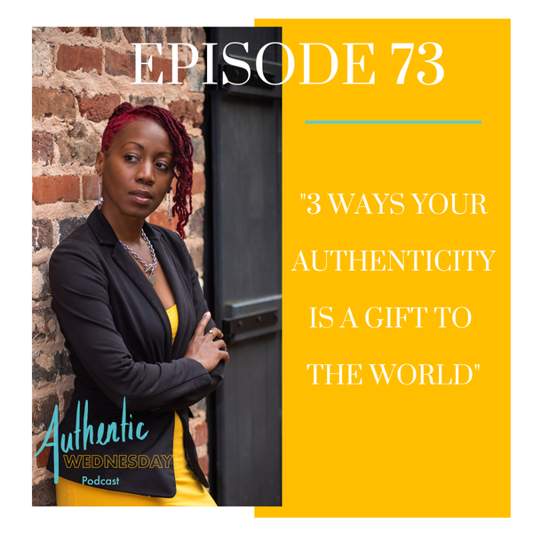 73. 3 Ways your Authenticity is A Gift to the World Image