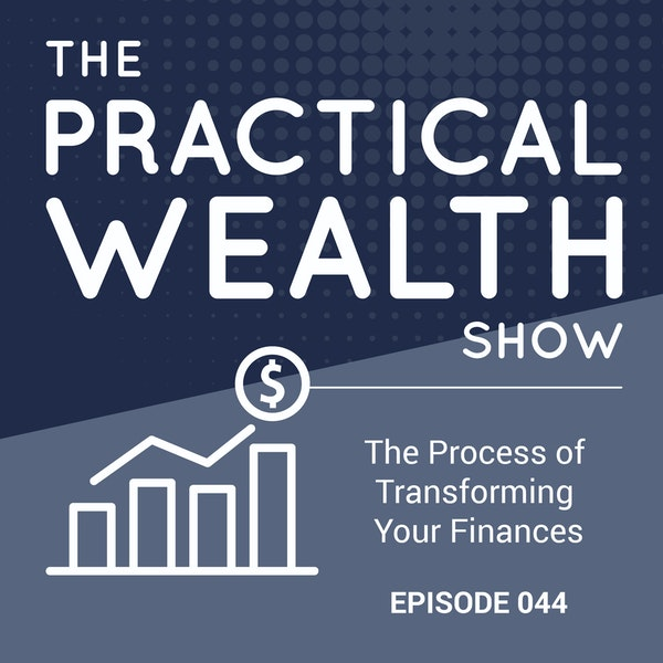 The Process of Transforming Your Finances  - Episode 44 Image