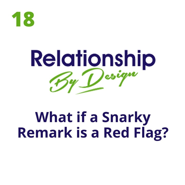 018 What if a Snarky Remark is a Red Flag?