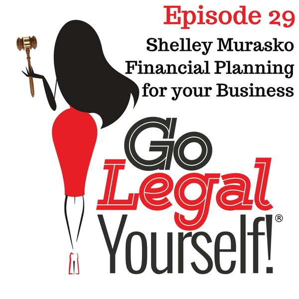 Ep. 29 Shelley Murasko: Financial Planning For Your Business