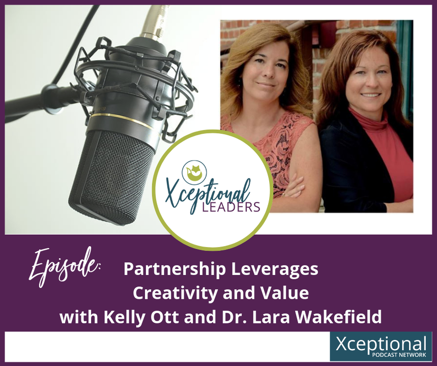 Partnership Leverages Creativity and Value with Kelly Ott and Dr. Lara Wakefield