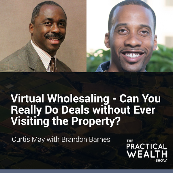 Virtual Wholesaling - Can You Really Do Deals Without Ever Visiting the Property? with Brandon Barnes - Episode 162 Image